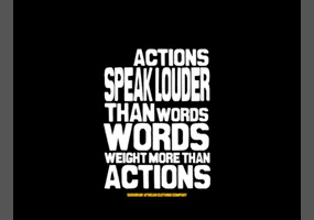 do actions speak louder than words org do actions speak louder than words