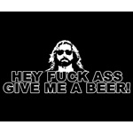 Hey Fuck Ass Give Me A Beer! T-Shirt